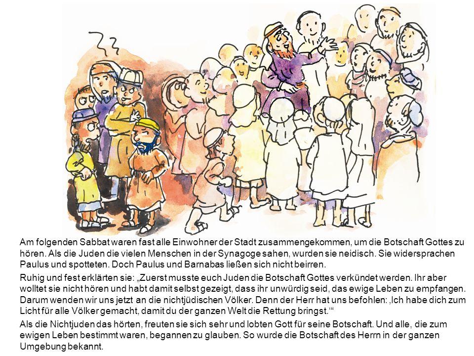 Am folgenden Sabbat waren fast alle Einwohner der Stadt zusammengekommen, um die Botschaft Gottes zu hören. Als die Juden die vielen Menschen in der S