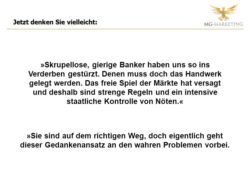»Skrupellose, gierige Banker haben uns so ins Verderben gestürzt. Denen muss doch das Handwerk gelegt werden. Das freie Spiel der Märkte hat versagt u