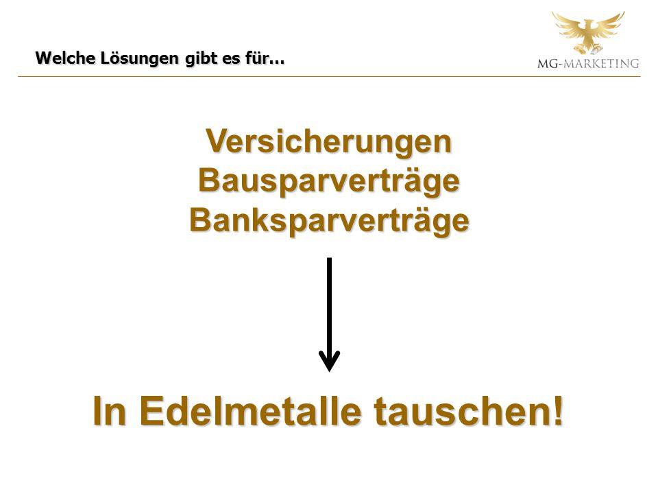 Welche Lösungen gibt es für… Versicherungen Bausparverträge Banksparverträge In Edelmetalle tauschen!