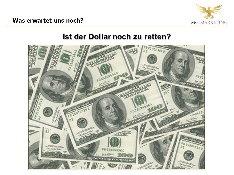 Was erwartet uns noch? Ist der Dollar noch zu retten?