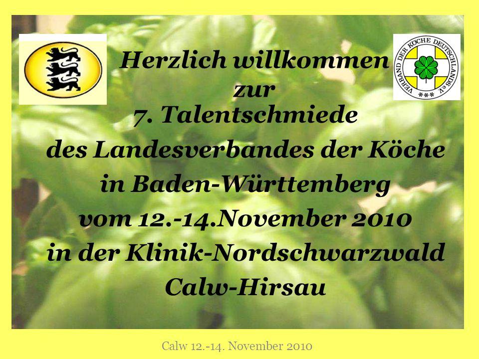 Herzlich willkommen zur 7. Talentschmiede des Landesverbandes der Köche in Baden-Württemberg vom 12.-14.November 2010 in der Klinik-Nordschwarzwald Ca