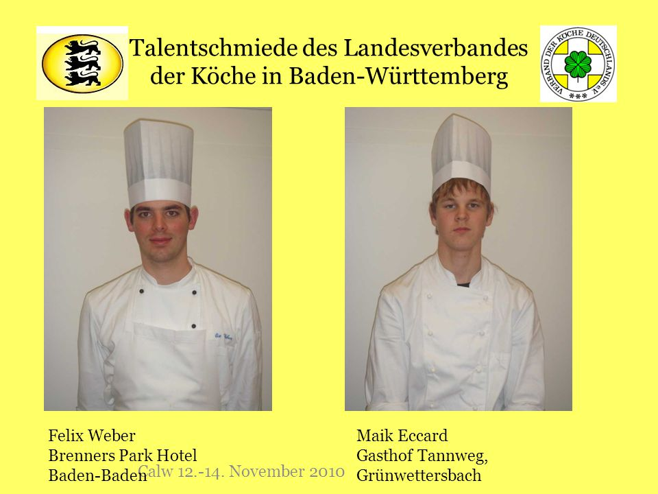 Talentschmiede des Landesverbandes der Köche in Baden-Württemberg Calw 12.-14. November 2010 Felix Weber Brenners Park Hotel Baden-Baden Maik Eccard G
