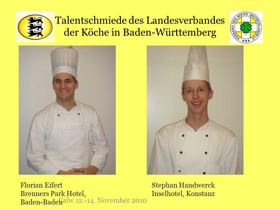 Talentschmiede des Landesverbandes der Köche in Baden-Württemberg Calw 12.-14. November 2010 Florian Eifert Brenners Park Hotel, Baden-Baden Stephan H