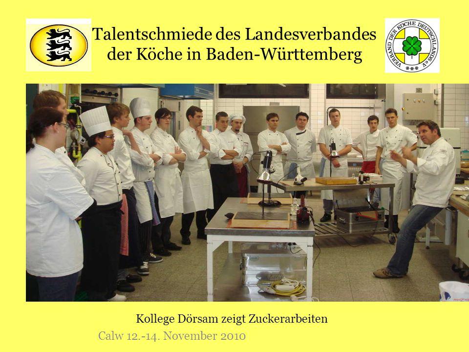 Talentschmiede des Landesverbandes der Köche in Baden-Württemberg Calw 12.-14. November 2010 Kollege Dörsam zeigt Zuckerarbeiten