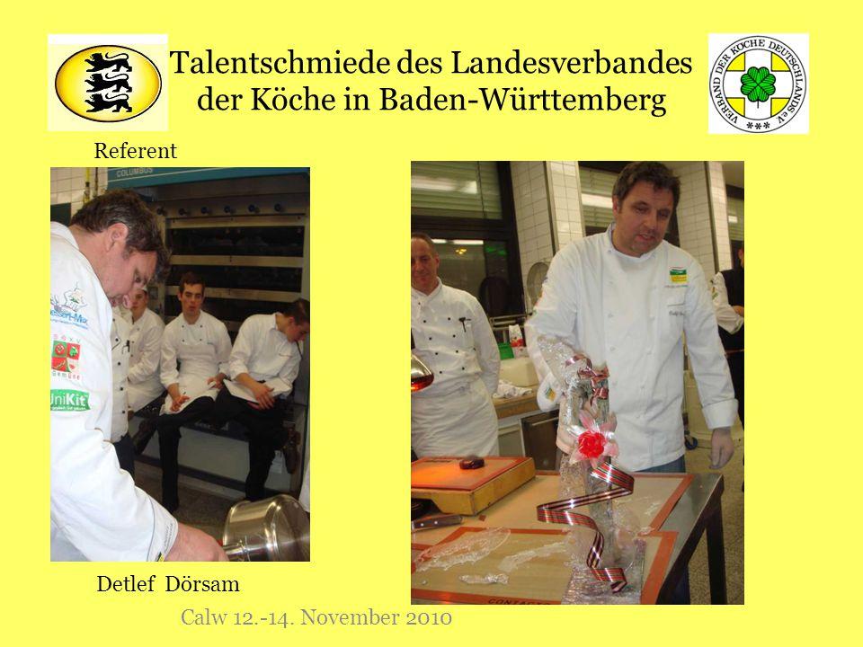 Talentschmiede des Landesverbandes der Köche in Baden-Württemberg Calw 12.-14. November 2010 Referent Detlef Dörsam