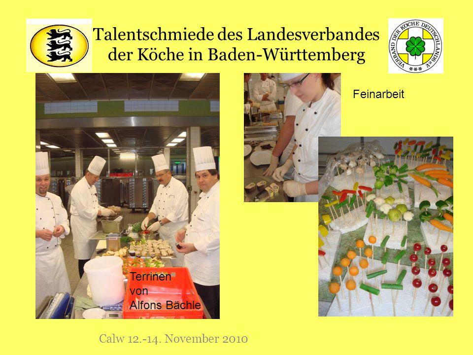 Talentschmiede des Landesverbandes der Köche in Baden-Württemberg Calw 12.-14. November 2010 Feinarbeit Terrinen von Alfons Bächle