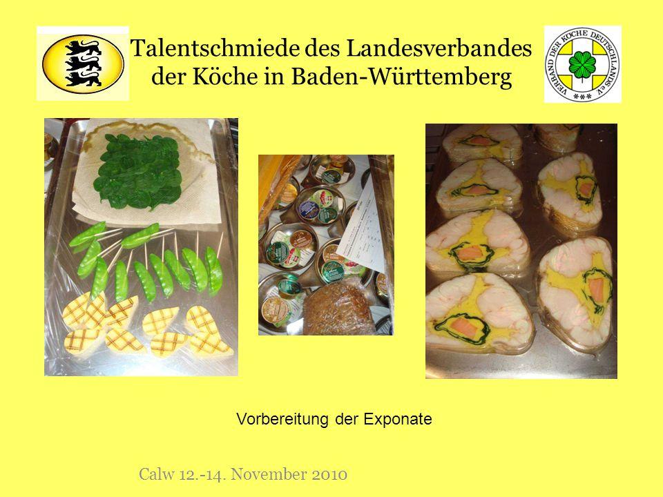 Talentschmiede des Landesverbandes der Köche in Baden-Württemberg Calw 12.-14. November 2010 Vorbereitung der Exponate