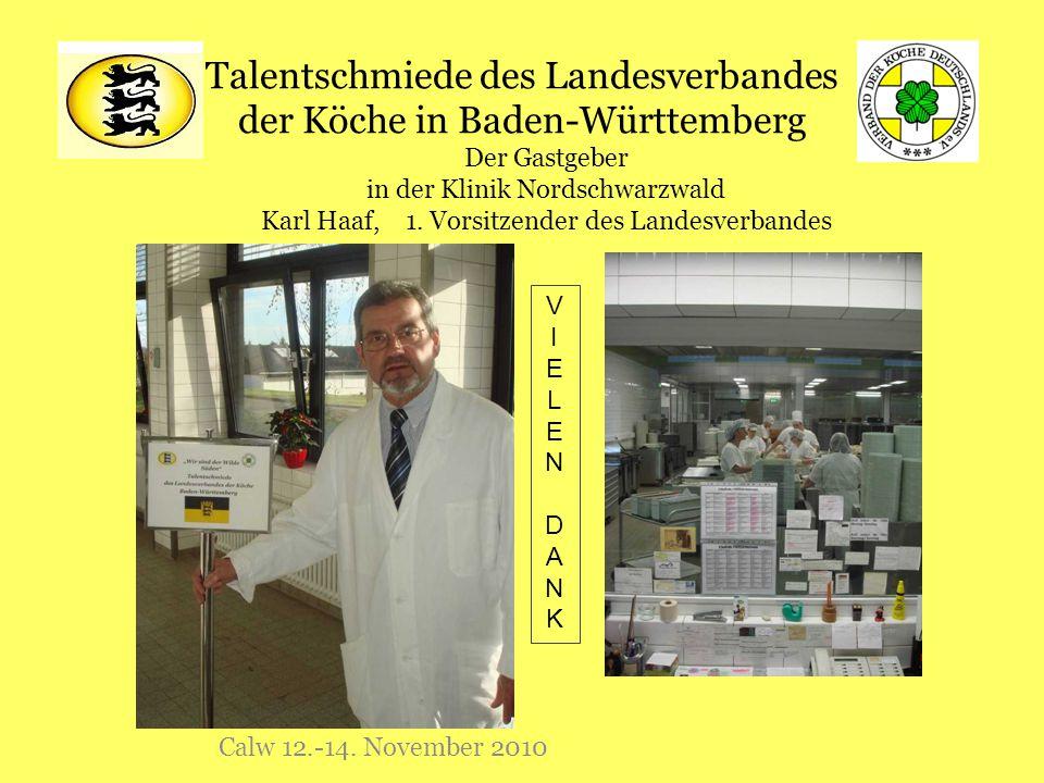 Talentschmiede des Landesverbandes der Köche in Baden-Württemberg Calw 12.-14. November 2010 Der Gastgeber in der Klinik Nordschwarzwald Karl Haaf, 1.