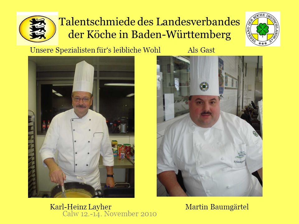Talentschmiede des Landesverbandes der Köche in Baden-Württemberg Calw 12.-14. November 2010 Unsere Spezialisten für's leibliche Wohl Als Gast Martin