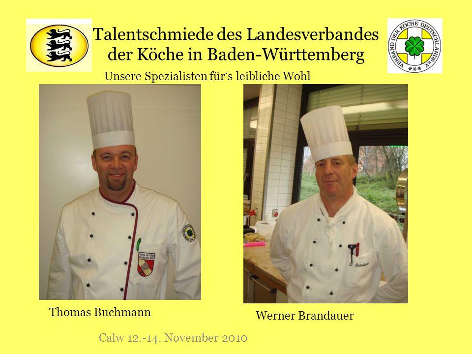 Talentschmiede des Landesverbandes der Köche in Baden-Württemberg Calw 12.-14. November 2010 Thomas Buchmann Werner Brandauer Unsere Spezialisten für'