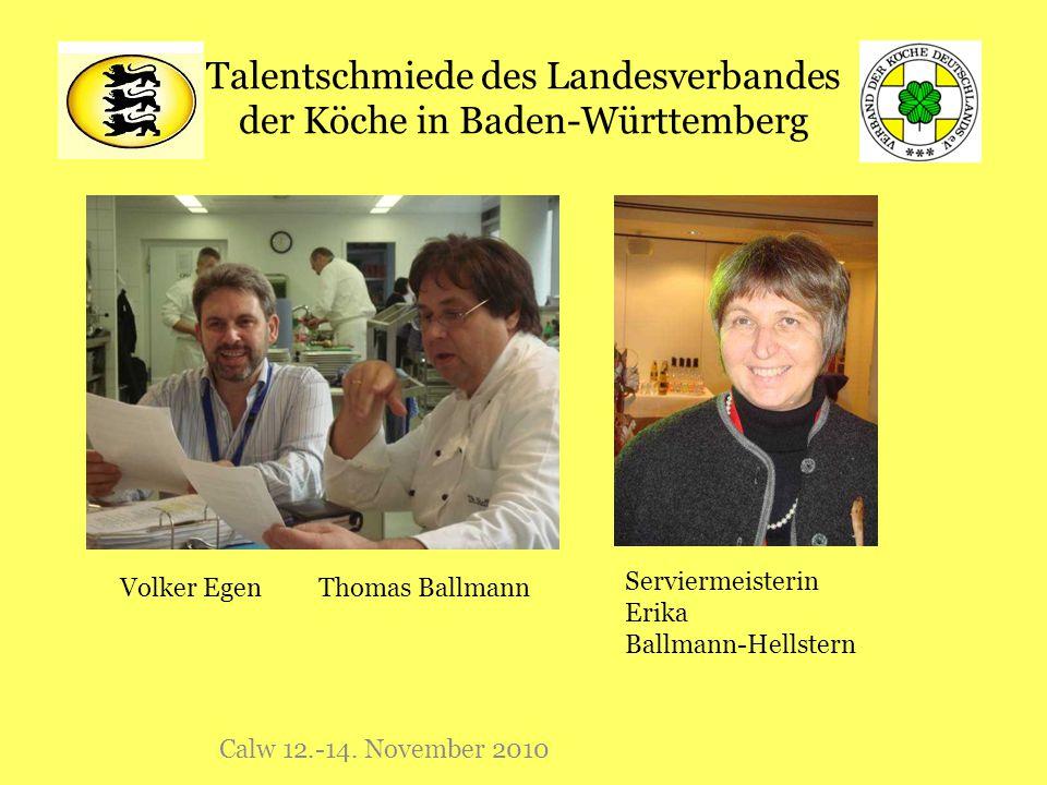 Talentschmiede des Landesverbandes der Köche in Baden-Württemberg Calw 12.-14. November 2010 Volker Egen Thomas Ballmann Serviermeisterin Erika Ballma