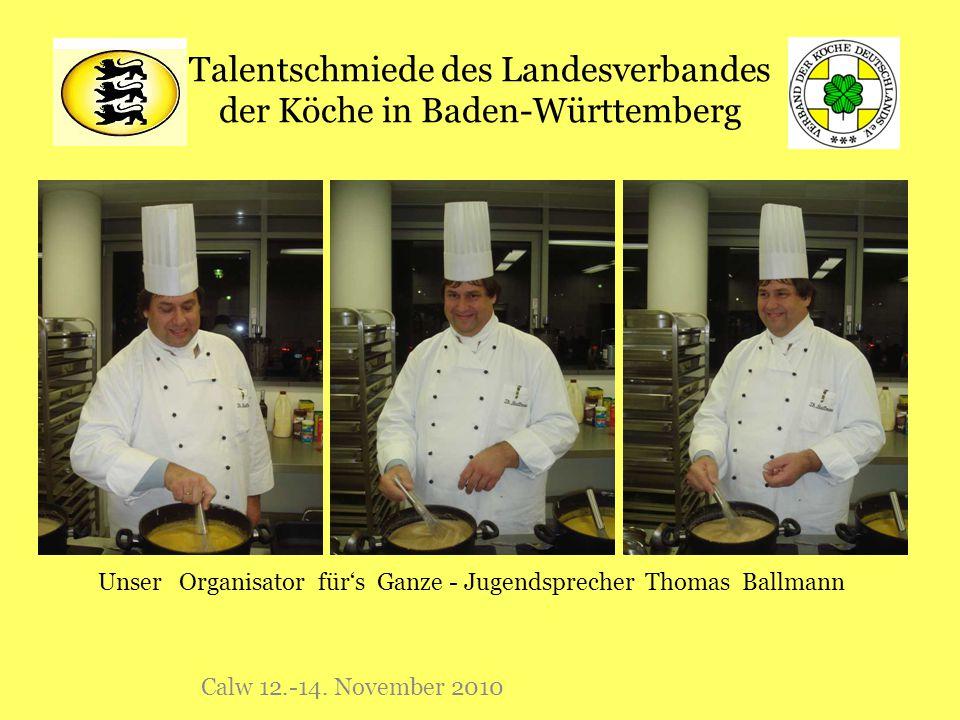 Talentschmiede des Landesverbandes der Köche in Baden-Württemberg Calw 12.-14. November 2010 Unser Organisator für's Ganze - Jugendsprecher Thomas Bal
