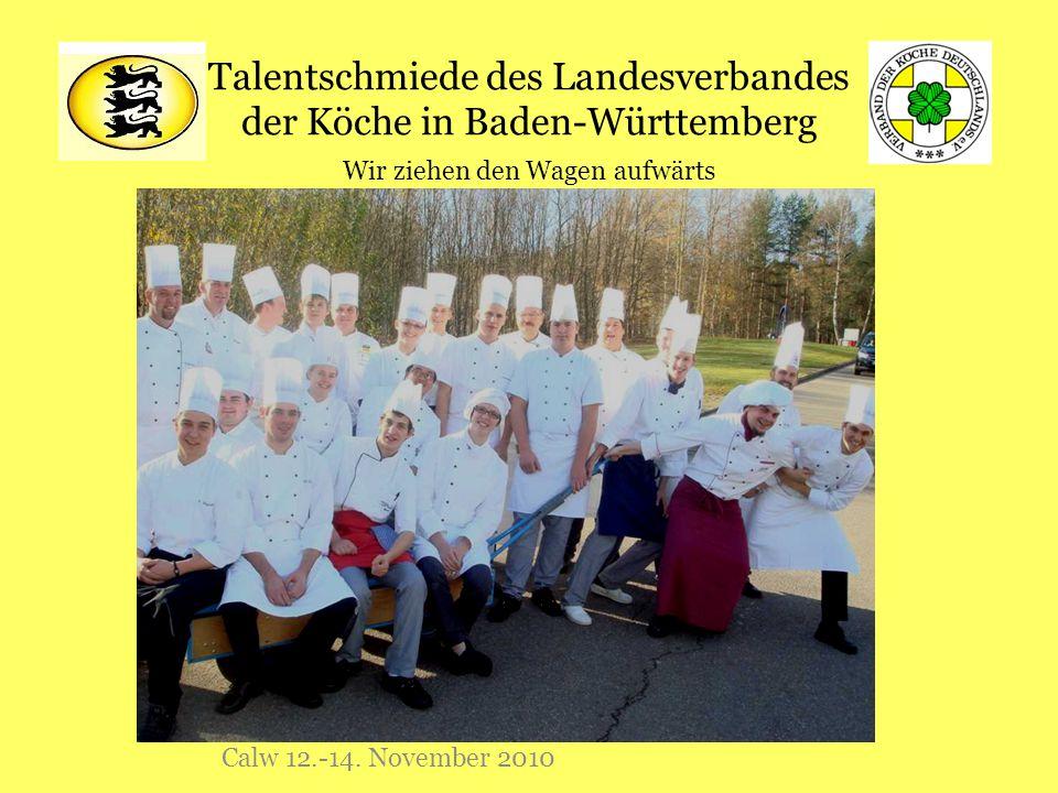 Talentschmiede des Landesverbandes der Köche in Baden-Württemberg Calw 12.-14. November 2010 Wir ziehen den Wagen aufwärts