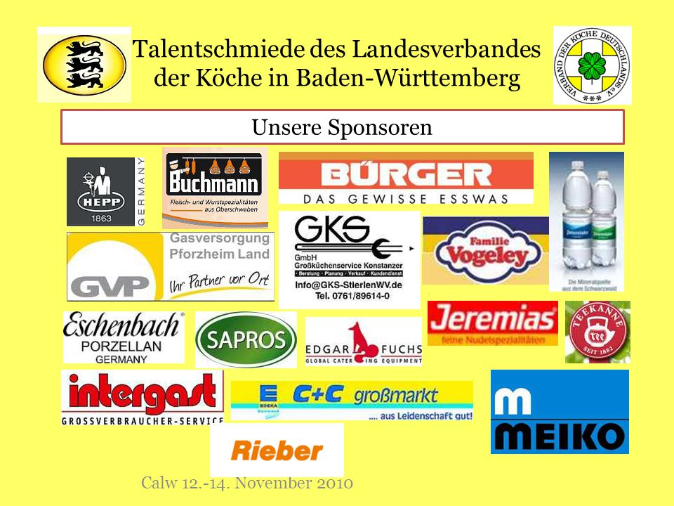 Talentschmiede des Landesverbandes der Köche in Baden-Württemberg Calw 12.-14. November 2010 Unsere Sponsoren