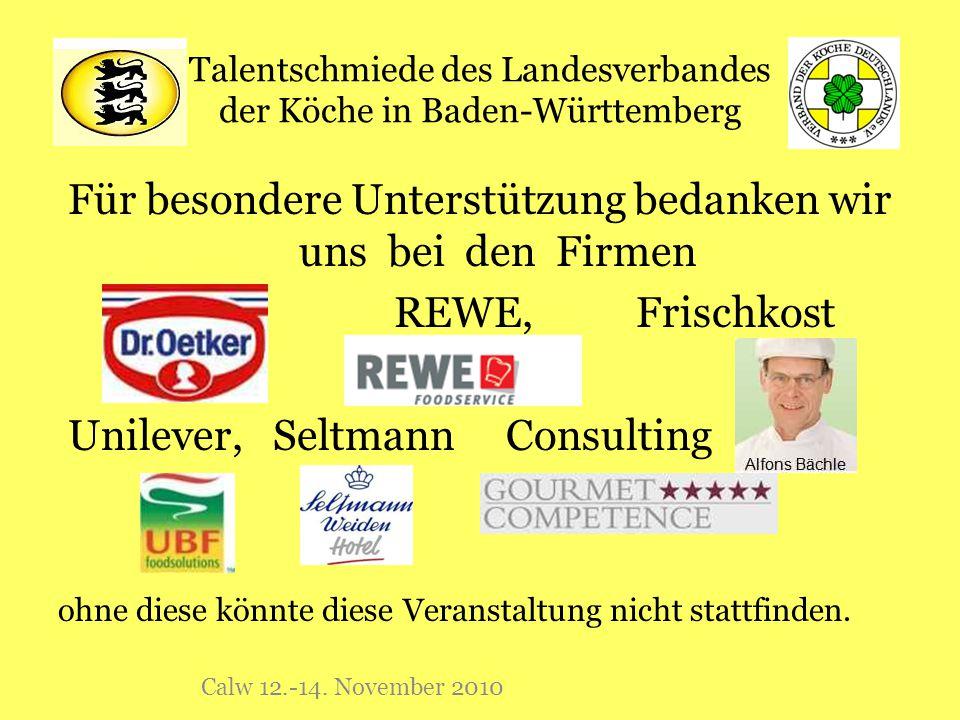 Talentschmiede des Landesverbandes der Köche in Baden-Württemberg Für besondere Unterstützung bedanken wir uns bei den Firmen REWE, Frischkost Unileve