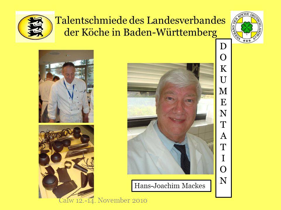 Talentschmiede des Landesverbandes der Köche in Baden-Württemberg Calw 12.-14. November 2010 DOKUMENTATIONDOKUMENTATION Hans-Joachim Mackes