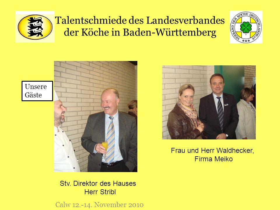 Talentschmiede des Landesverbandes der Köche in Baden-Württemberg Calw 12.-14. November 2010 Unsere Gäste Stv. Direktor des Hauses Herr Stribl Frau un