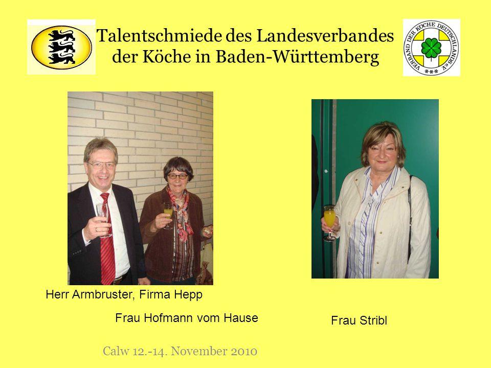 Talentschmiede des Landesverbandes der Köche in Baden-Württemberg Calw 12.-14. November 2010 Frau Hofmann vom Hause Frau Stribl Herr Armbruster, Firma