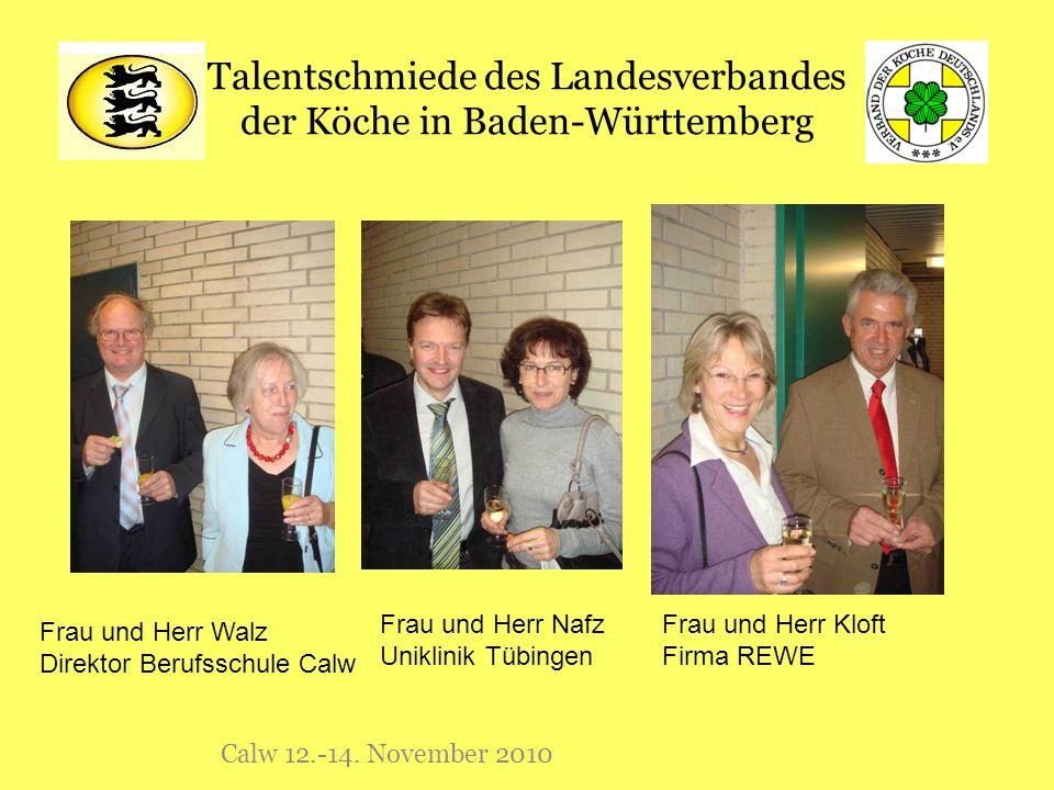 Talentschmiede des Landesverbandes der Köche in Baden-Württemberg Calw 12.-14. November 2010 Frau und Herr Nafz Uniklinik Tübingen Frau und Herr Walz