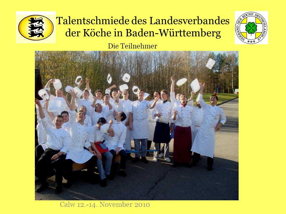 Talentschmiede des Landesverbandes der Köche in Baden-Württemberg Calw 12.-14. November 2010 Die Teilnehmer