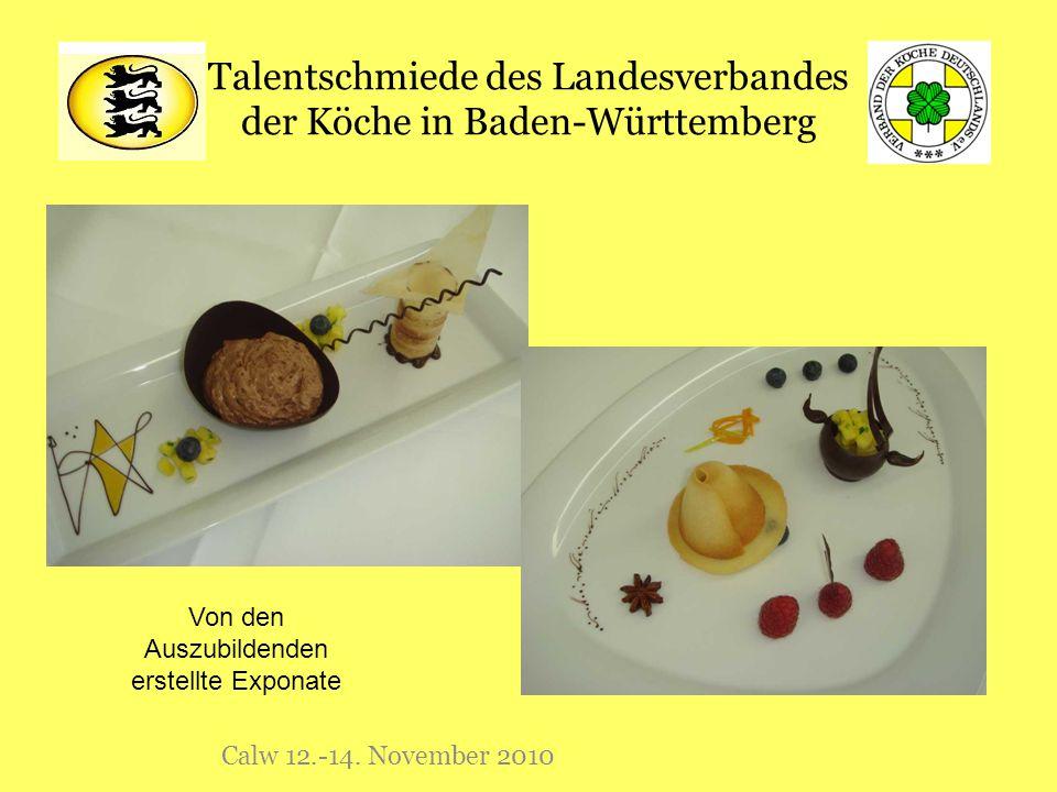 Talentschmiede des Landesverbandes der Köche in Baden-Württemberg Calw 12.-14. November 2010 Von den Auszubildenden erstellte Exponate