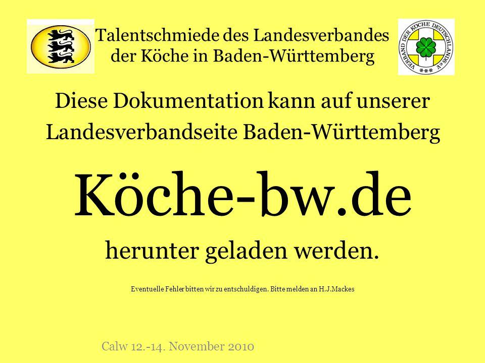 Talentschmiede des Landesverbandes der Köche in Baden-Württemberg Diese Dokumentation kann auf unserer Landesverbandseite Baden-Württemberg Köche-bw.d