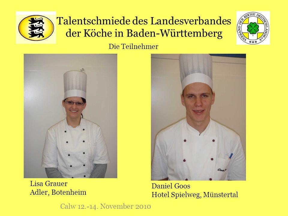 Talentschmiede des Landesverbandes der Köche in Baden-Württemberg Calw 12.-14. November 2010 Die Teilnehmer Lisa Grauer Adler, Botenheim Daniel Goos H