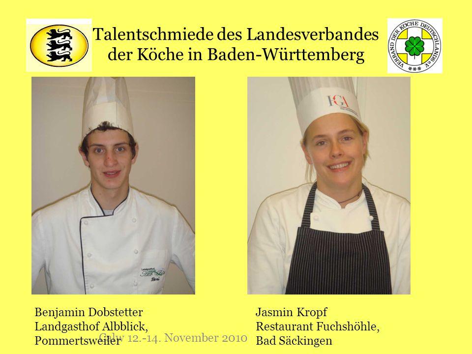 Talentschmiede des Landesverbandes der Köche in Baden-Württemberg Calw 12.-14. November 2010 Benjamin Dobstetter Landgasthof Albblick, Pommertsweiler