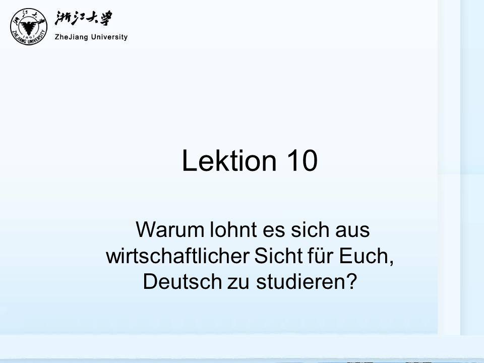 Lektion 10 Warum lohnt es sich aus wirtschaftlicher Sicht für Euch, Deutsch zu studieren?