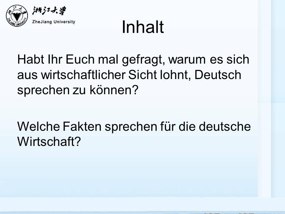 Inhalt Habt Ihr Euch mal gefragt, warum es sich aus wirtschaftlicher Sicht lohnt, Deutsch sprechen zu können.