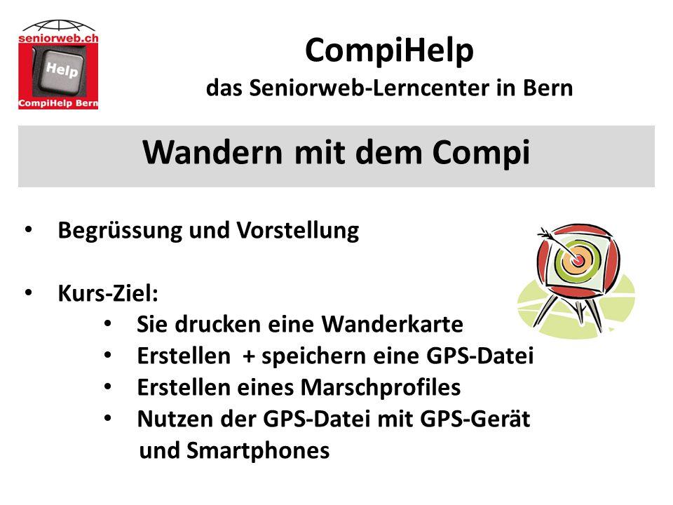 CompiHelp das Seniorweb-Lerncenter in Bern Wandern mit dem Compi Begrüssung und Vorstellung Kurs-Ziel: Sie drucken eine Wanderkarte Erstellen + speichern eine GPS-Datei Erstellen eines Marschprofiles Nutzen der GPS-Datei mit GPS-Gerät und Smartphones