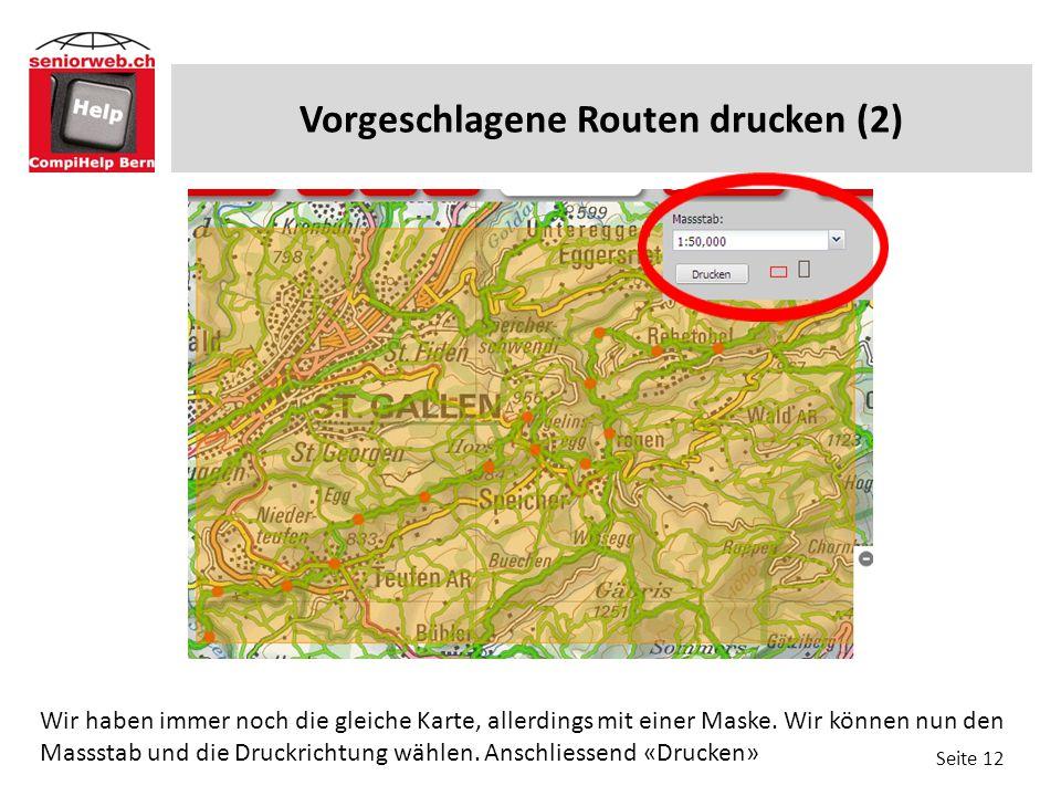 Vorgeschlagene Routen drucken (2) Seite 12 Wir haben immer noch die gleiche Karte, allerdings mit einer Maske. Wir können nun den Massstab und die Dru