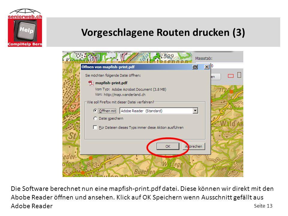 Vorgeschlagene Routen drucken (3) Seite 13 Die Software berechnet nun eine mapfish-print.pdf datei. Diese können wir direkt mit den Abobe Reader öffne