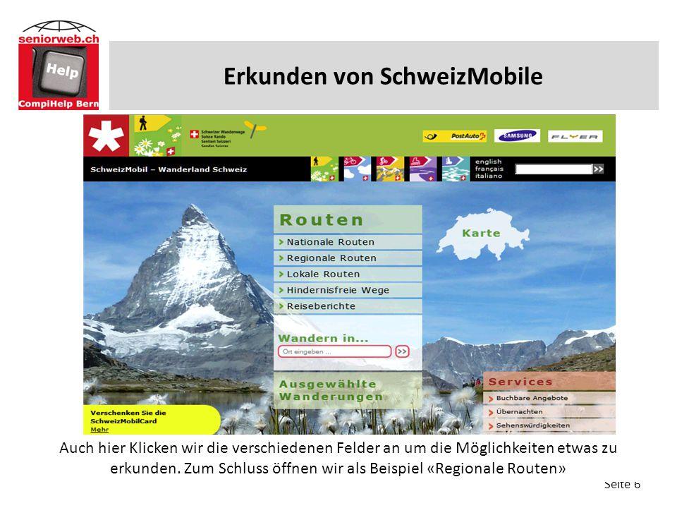 Erkunden von SchweizMobile Seite 6 Auch hier Klicken wir die verschiedenen Felder an um die Möglichkeiten etwas zu erkunden. Zum Schluss öffnen wir al