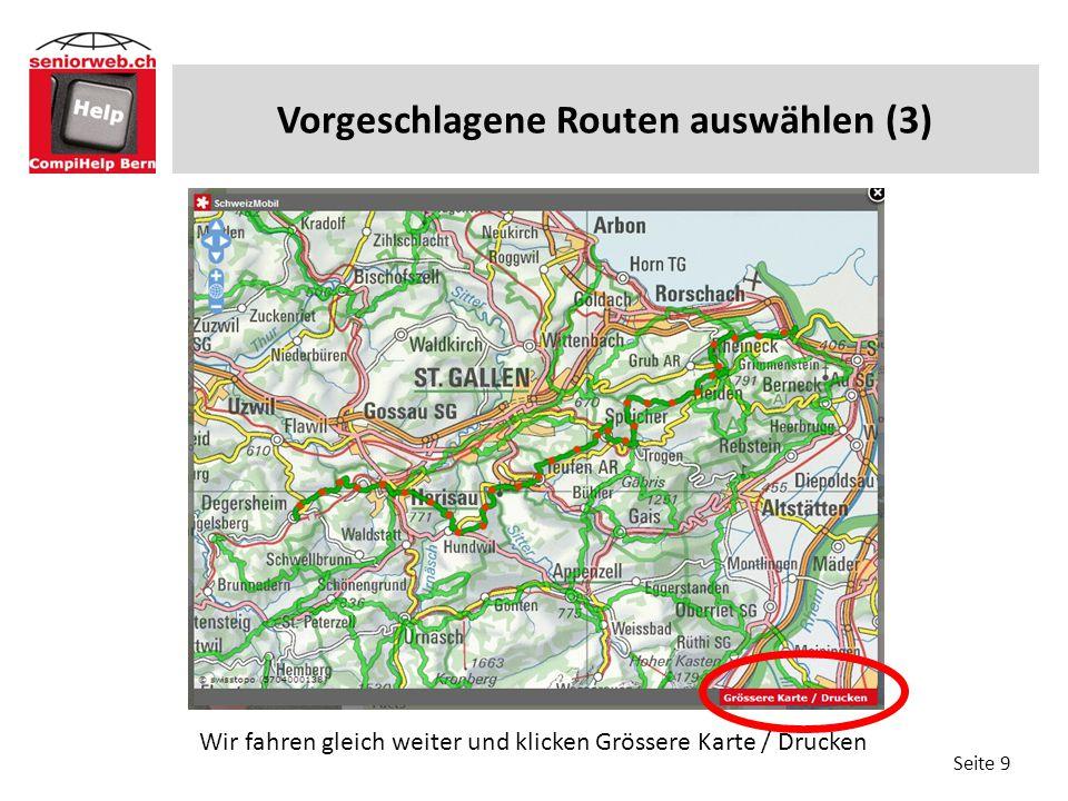 Vorgeschlagene Routen auswählen (3) Seite 9 Wir fahren gleich weiter und klicken Grössere Karte / Drucken