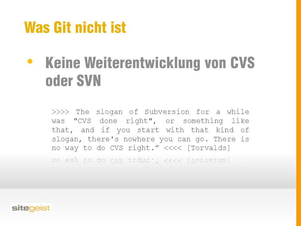 Was Git nicht ist Keine Weiterentwicklung von CVS oder SVN