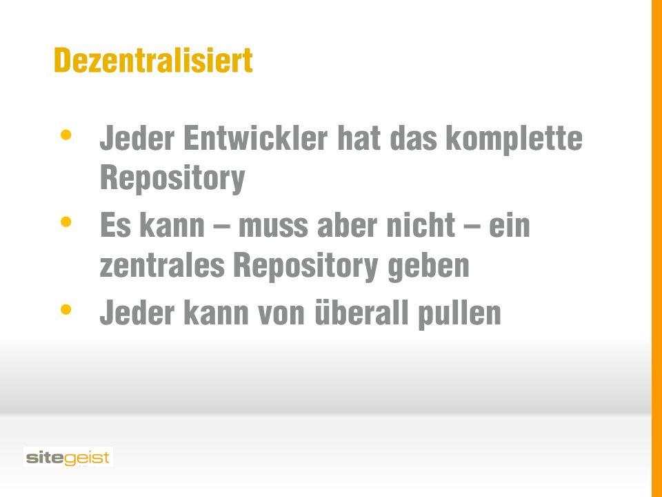 Dezentralisiert Jeder Entwickler hat das komplette Repository Es kann – muss aber nicht – ein zentrales Repository geben Jeder kann von überall pullen
