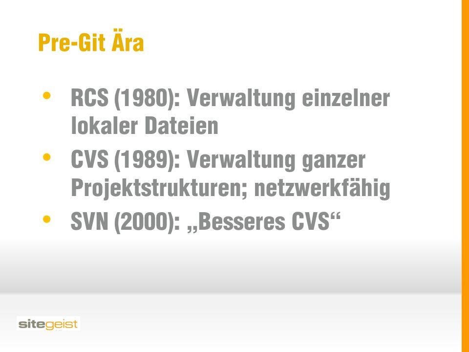 """Pre-Git Ära RCS (1980): Verwaltung einzelner lokaler Dateien CVS (1989): Verwaltung ganzer Projektstrukturen; netzwerkfähig SVN (2000): """"Besseres CVS"""