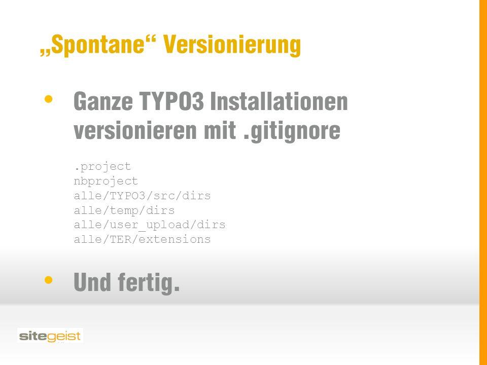 """""""Spontane Versionierung Ganze TYPO3 Installationen versionieren mit.gitignore.project nbproject alle/TYPO3/src/dirs alle/temp/dirs alle/user_upload/dirs alle/TER/extensions Und fertig."""