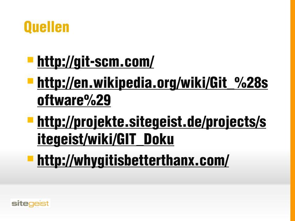 Quellen  http://git-scm.com/ http://git-scm.com/  http://en.wikipedia.org/wiki/Git_%28s oftware%29 http://en.wikipedia.org/wiki/Git_%28s oftware%29  http://projekte.sitegeist.de/projects/s itegeist/wiki/GIT_Doku http://projekte.sitegeist.de/projects/s itegeist/wiki/GIT_Doku  http://whygitisbetterthanx.com/ http://whygitisbetterthanx.com/