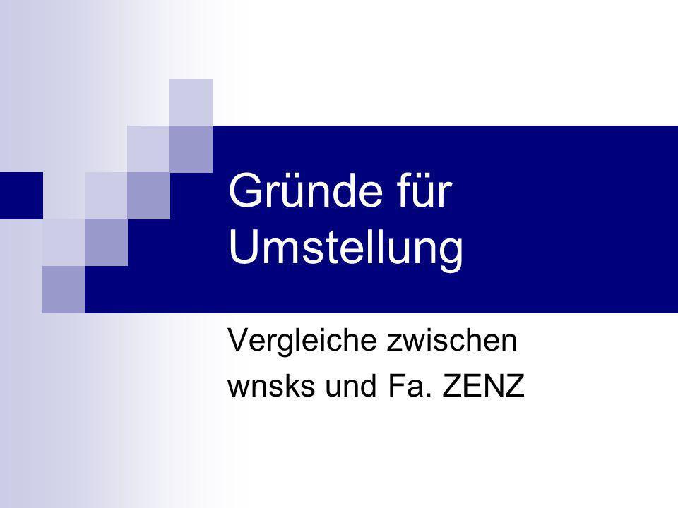 Gründe für Umstellung Vergleiche zwischen wnsks und Fa. ZENZ