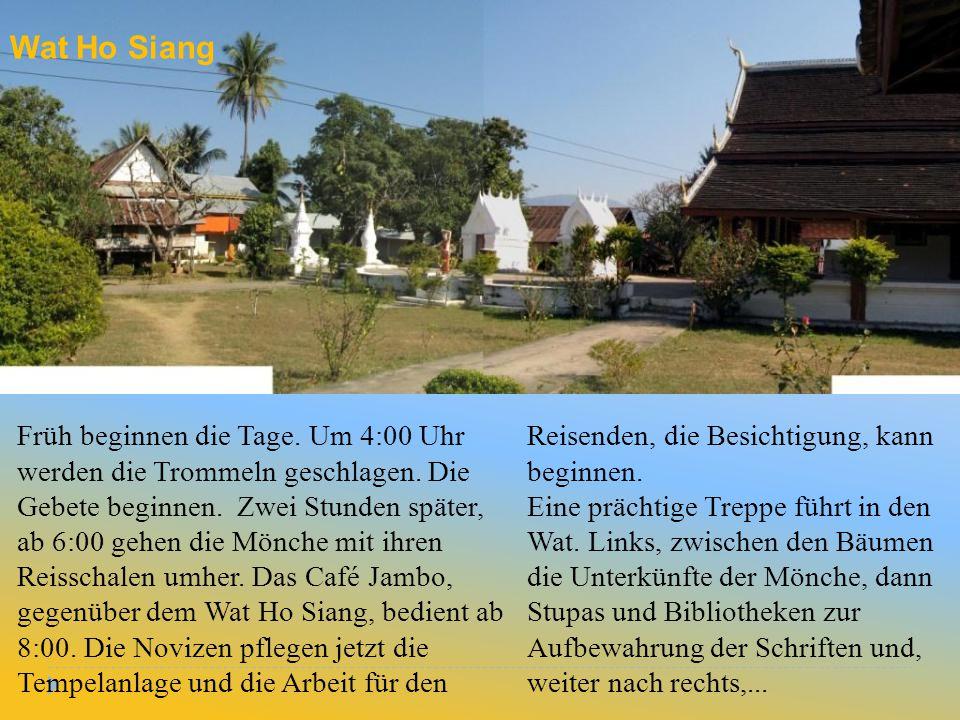 Wat Ho Siang Früh beginnen die Tage. Um 4:00 Uhr werden die Trommeln geschlagen. Die Gebete beginnen. Zwei Stunden später, ab 6:00 gehen die Mönche mi