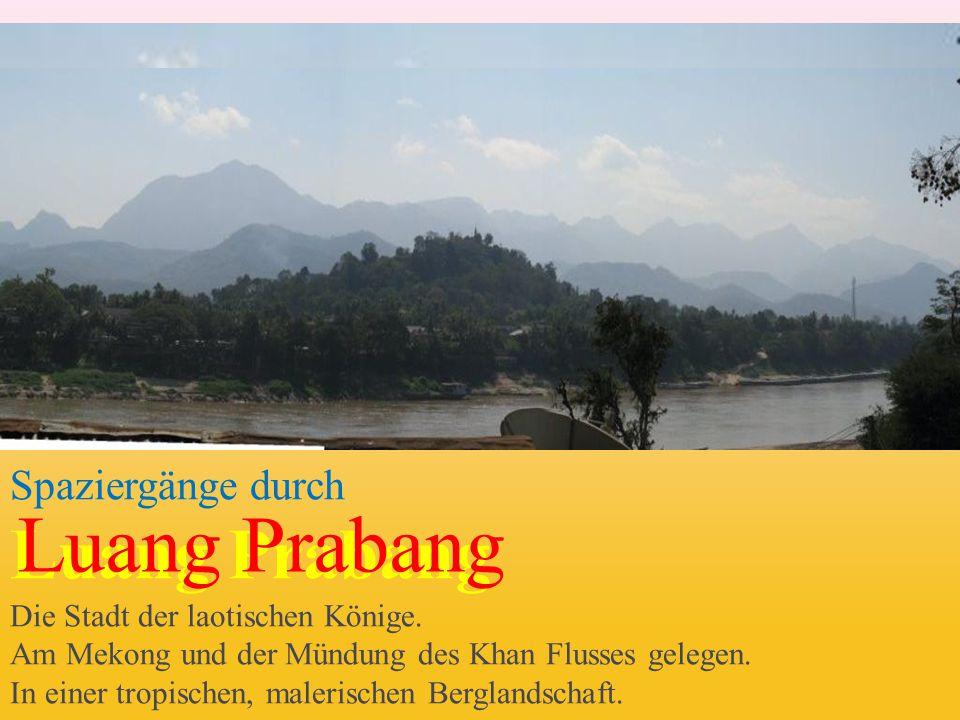 Spaziergänge durch Luang Prabang Die Stadt der laotischen Könige. Am Mekong und der Mündung des Khan Flusses gelegen. In einer tropischen, malerischen