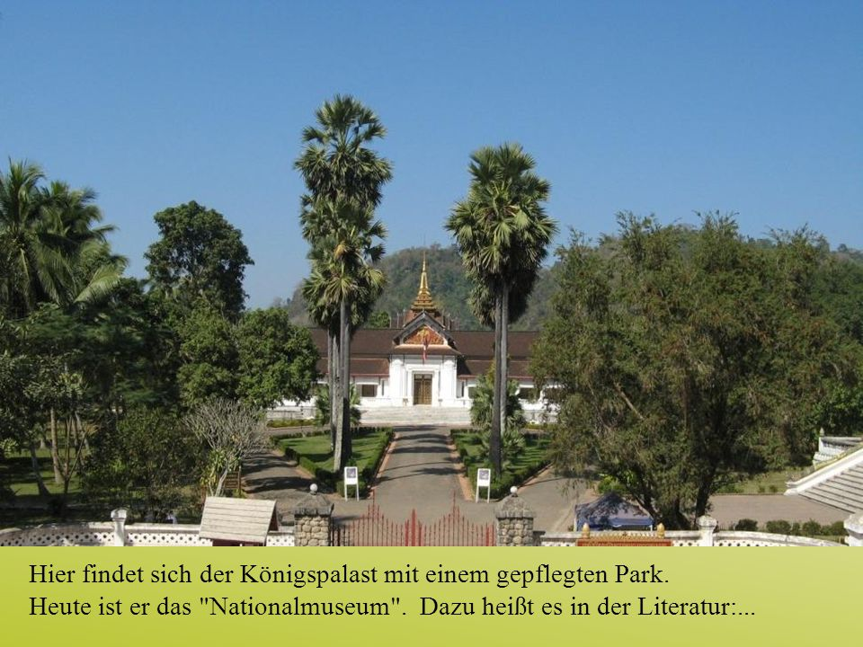 Hier findet sich der Königspalast mit einem gepflegten Park. Heute ist er das