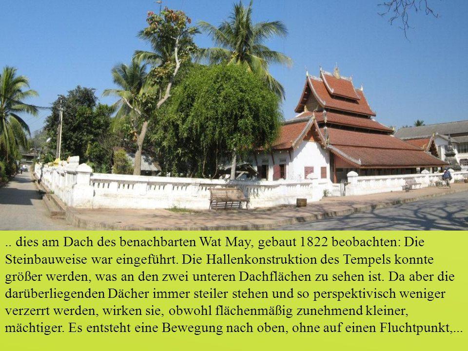.. dies am Dach des benachbarten Wat May, gebaut 1822 beobachten: Die Steinbauweise war eingeführt. Die Hallenkonstruktion des Tempels konnte größer w