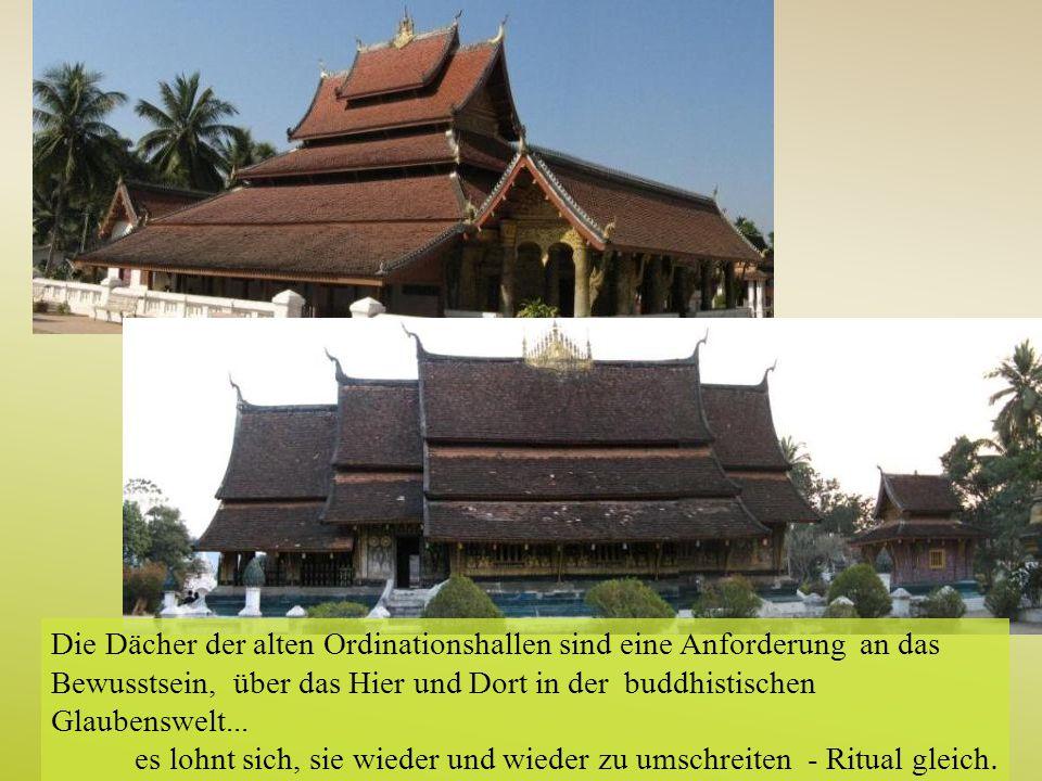 Die Dächer der alten Ordinationshallen sind eine Anforderung an das Bewusstsein, über das Hier und Dort in der buddhistischen Glaubenswelt... es lohnt