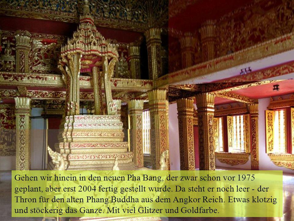 Gehen wir hinein in den neuen Pha Bang, der zwar schon vor 1975 geplant, aber erst 2004 fertig gestellt wurde. Da steht er noch leer - der Thron für d
