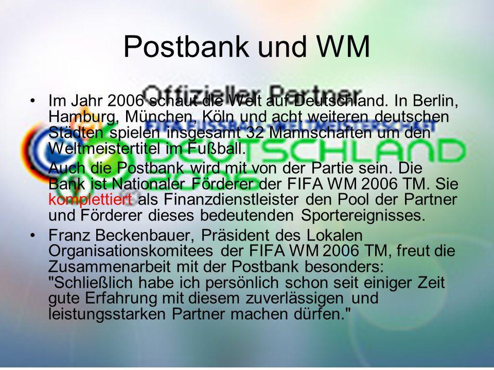 Postbank und WM Im Jahr 2006 schaut die Welt auf Deutschland. In Berlin, Hamburg, München, Köln und acht weiteren deutschen Städten spielen insgesamt