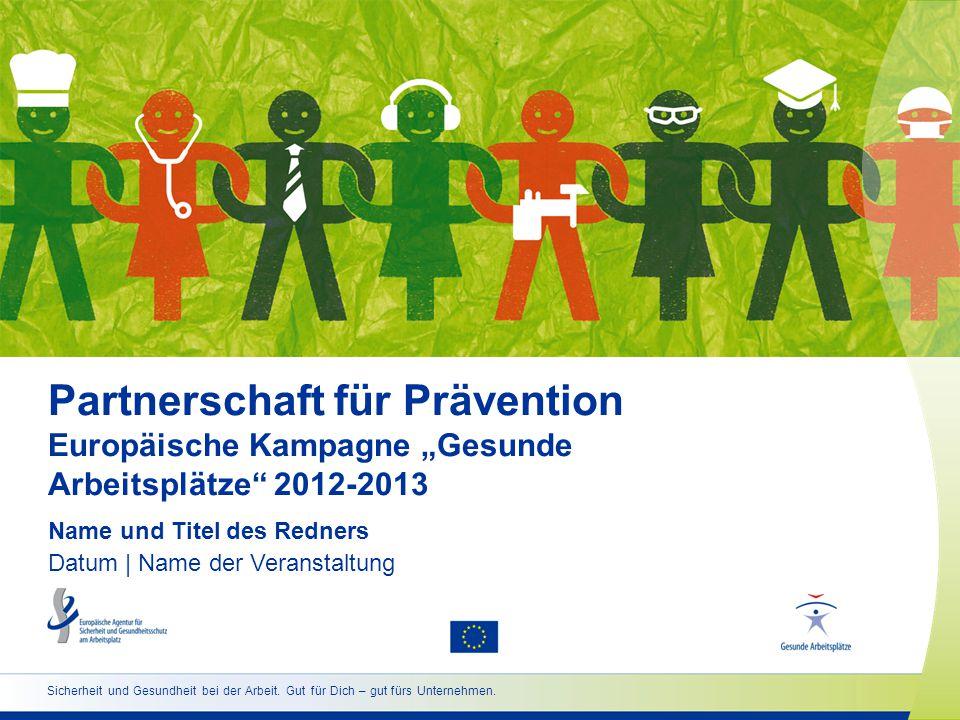 """Sicherheit und Gesundheit bei der Arbeit. Gut für Dich – gut fürs Unternehmen. Partnerschaft für Prävention Europäische Kampagne """"Gesunde Arbeitsplätz"""