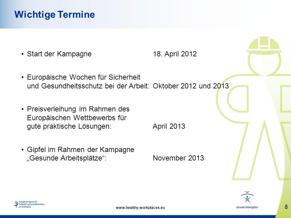 www.healthy-workplaces.eu Start der Kampagne 18. April 2012 Europäische Wochen für Sicherheit und Gesundheitsschutz bei der Arbeit: Oktober 2012 und 2